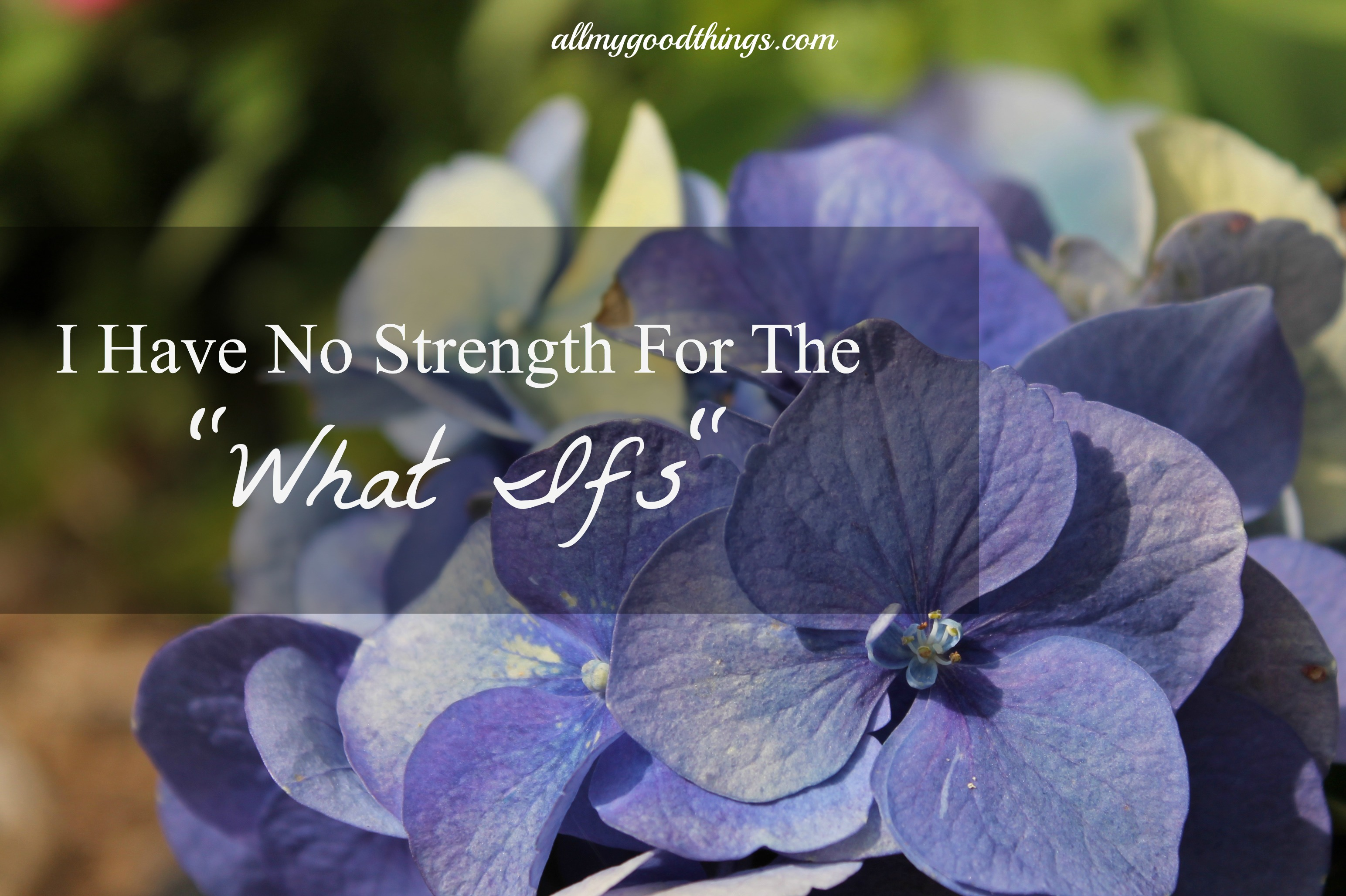 "No Strength for the ""What Ifs"""
