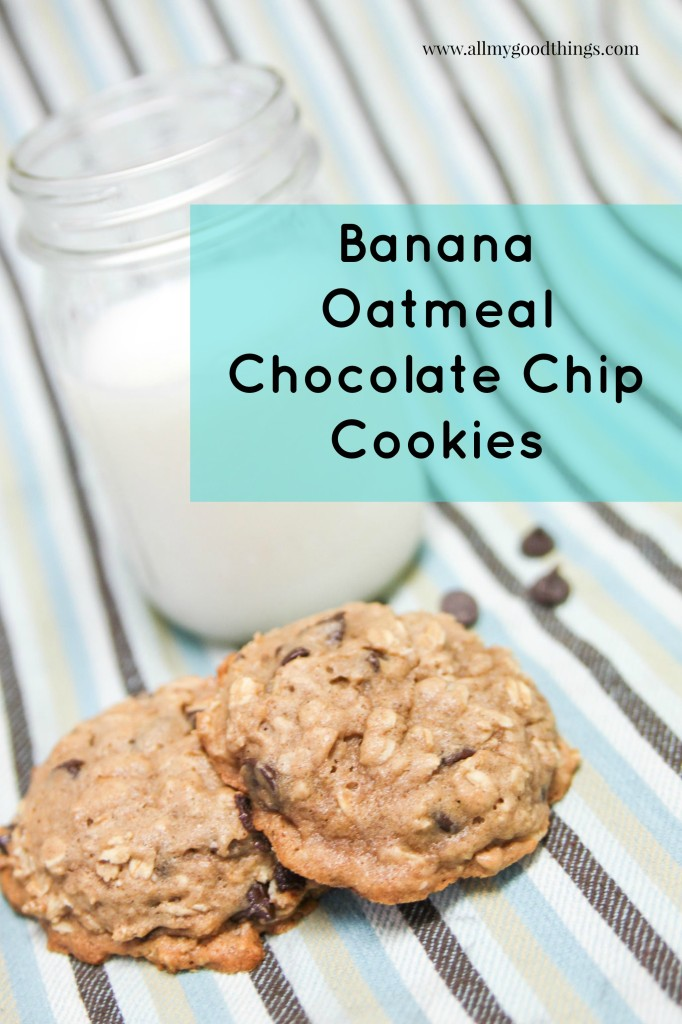 Banana Oatmeal Chocolate Chip Cookies - All My Good Things