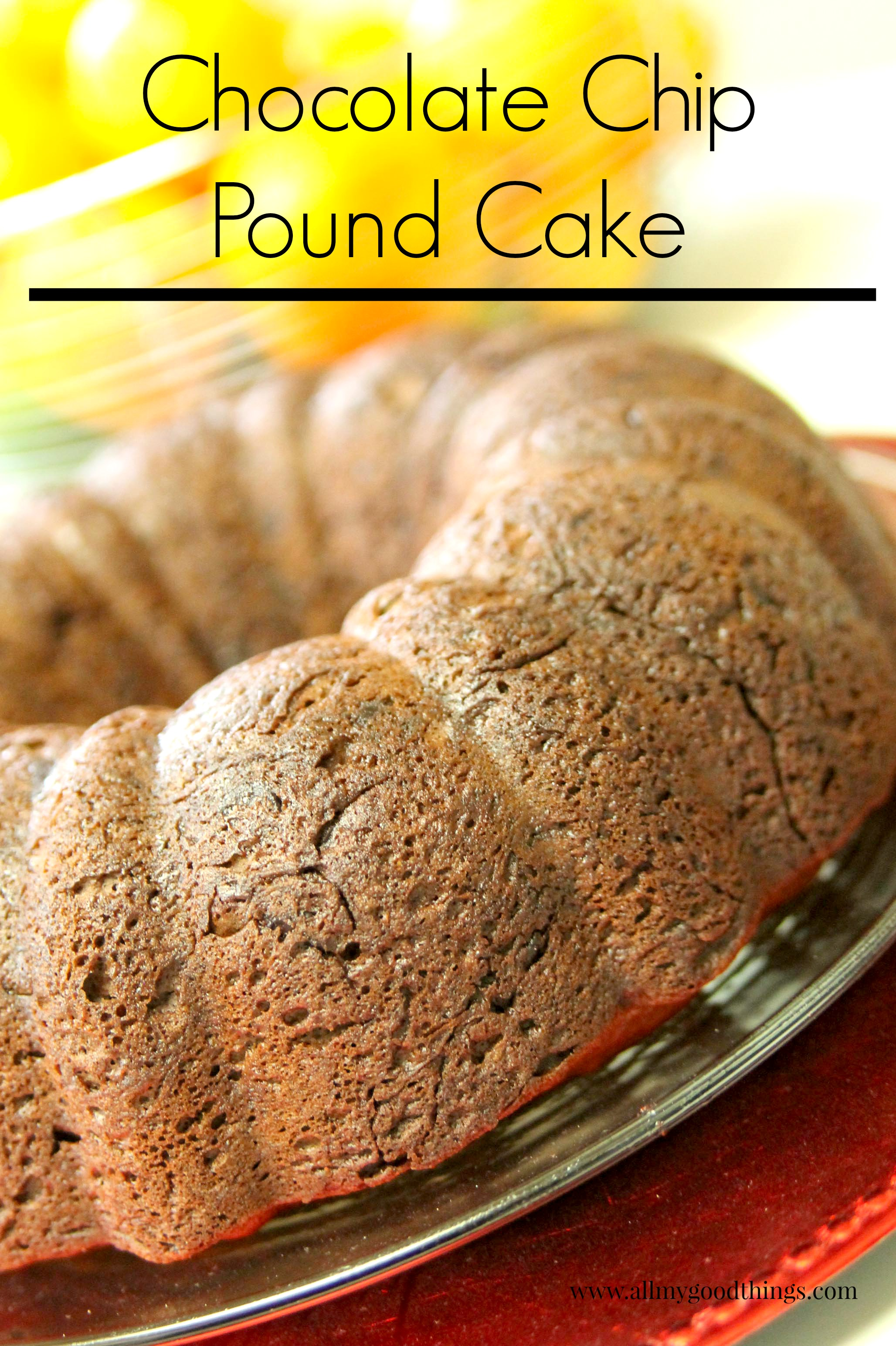 Chocolate Chip Pound Cake - All My Good Things