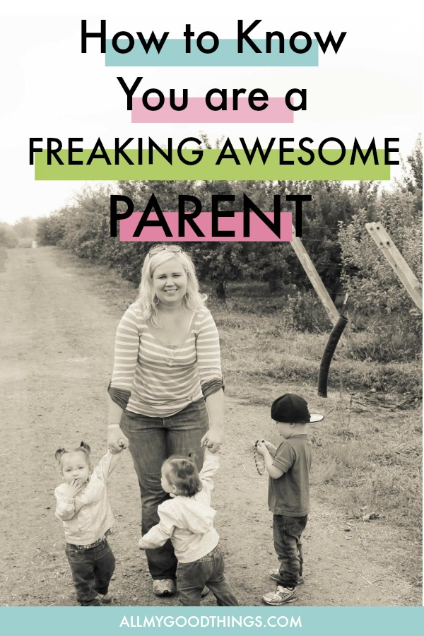 How to know you are a freaking awesome parent