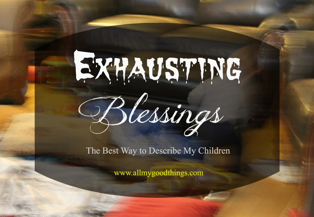 Exhausting Blessings