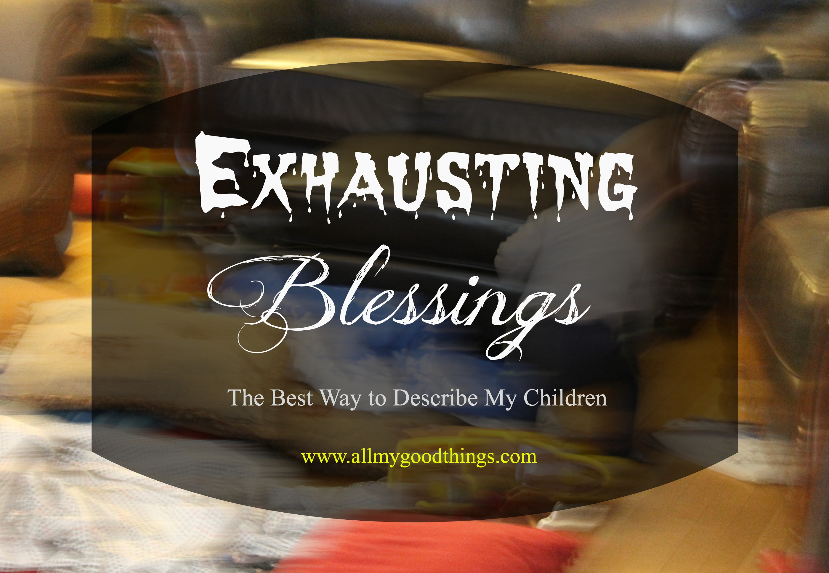My Exhausting Blessings