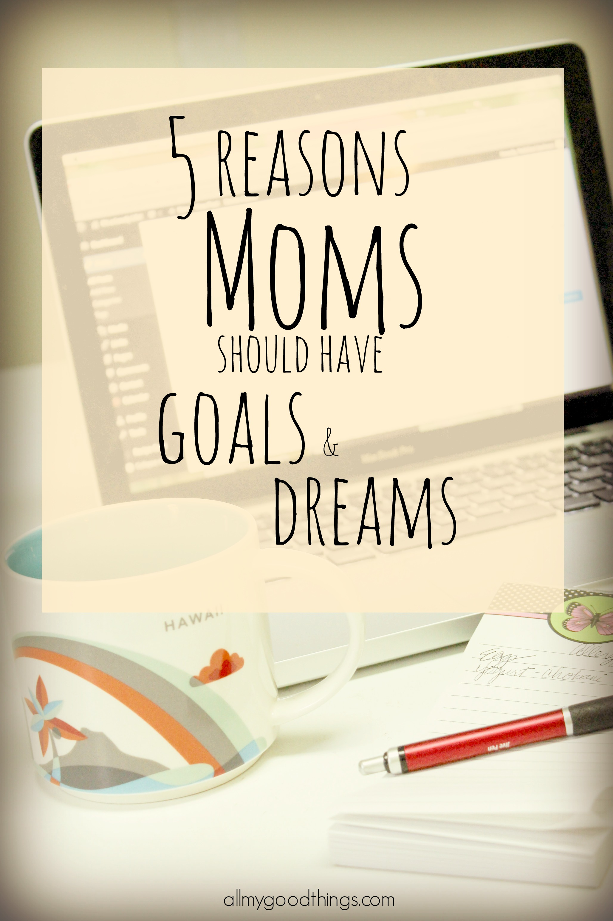 5 Reasons Moms Should Have Goals & Dreams Just for Herself