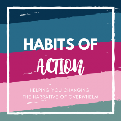 Intro to Habits of Action – Changing the Narrative of Overwhelm